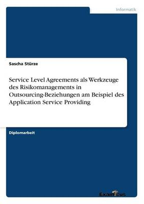 Service Level Agreements als Werkzeuge des Risikomanagements in Outsourcing-Beziehungen am Beispiel des Application Service Providing (Paperback)