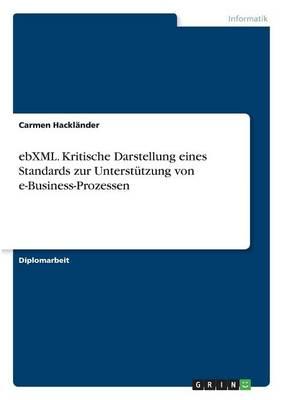 Ebxml. Kritische Darstellung Eines Standards Zur Unterstutzung Von E-Business-Prozessen (Paperback)