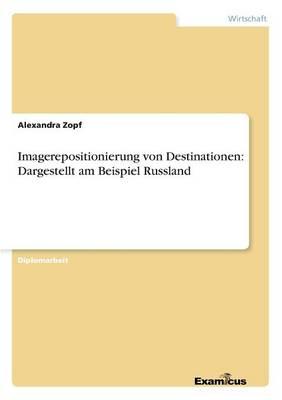 Imagerepositionierung Von Destinationen - Dargestellt Am Beispiel Russland (Paperback)
