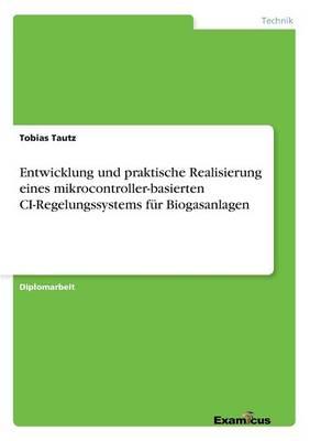 Entwicklung und praktische Realisierung eines mikrocontroller-basierten CI-Regelungssystems fur Biogasanlagen (Paperback)