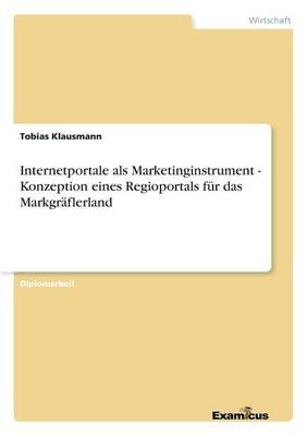 Internetportale als Marketinginstrument - Konzeption eines Regioportals fur das Markgraflerland (Paperback)