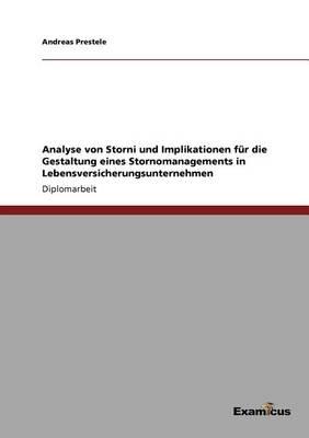 Analyse Von Storni Und Implikationen Fur Die Gestaltung Eines Stornomanagements in Lebensversicherungsunternehmen (Paperback)