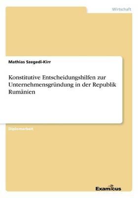 Konstitutive Entscheidungshilfen zur Unternehmensgrundung in der Republik Rumanien (Paperback)