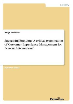 Successful Branding - A critical examination of Customer Experience Management for Persona International (Paperback)