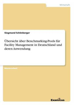 UEbersicht uber Benchmarking-Pools fur Facility Management in Deutschland und deren Anwendung (Paperback)