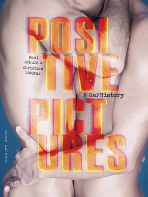 Positive Pictures: A Gay History (Hardback)