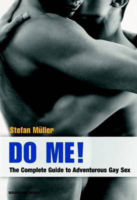 Do Me!: The Complete Guide to Adventurous Gay Sex (Paperback)