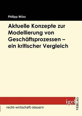 Aktuelle Konzepte Zur Modellierung Von Gesch ftsprozessen - Ein Kritischer Vergleich (Paperback)