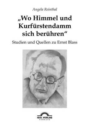 Wo Himmel Und Kurf rstendamm Sich Ber hren: Studien Und Quellen Zu Ernst Blass (Paperback)