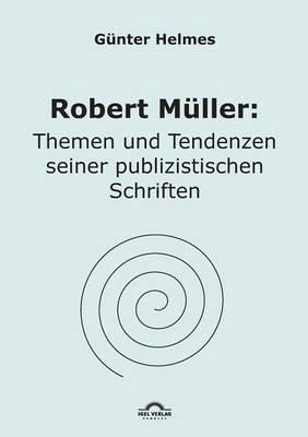Robert Muller: Themen U. Tendenzen Seiner Publizistischen Schriften (Paperback)