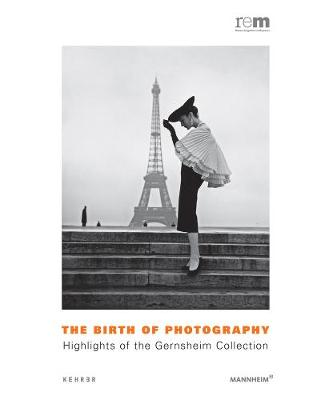 The Birth Of Photography: Highlights of the Gernsheim Collections (Hardback)