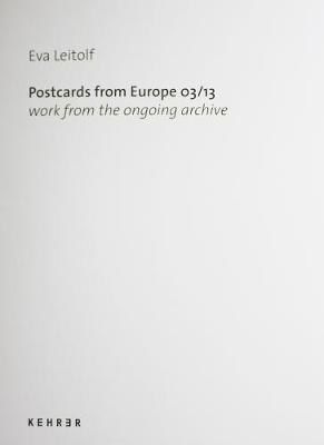 Postcards From Europe 03/13: Work From the Ongoing Archive (Hardback)