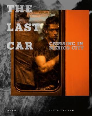 The Last Car: Cruising in Mexico City (Hardback)