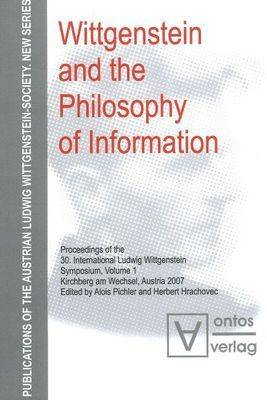 Wittgenstein and the Philosophy of Information: Volume 1: Proceedings of the 30th International Ludwig Wittgenstein-Symposium in Kirchberg, 2007 (Hardback)