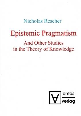 Epistemic Pragmatism: and Other Studies in the Theory of Knowledge (Hardback)