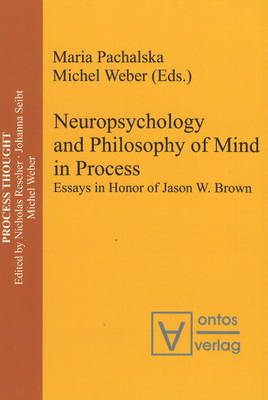 Neuropsychology and Philosophy of Mind in Process: Essays in Honor of Jason W. Brown (Hardback)
