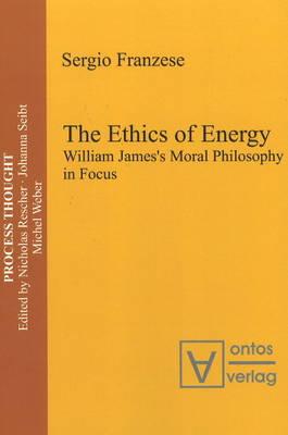 Ethics of Energy: William James's Moral Philosophy in Focus (Hardback)