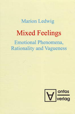 Mixed Feelings: Emotional Phenomena, Rationality and Vagueness (Hardback)