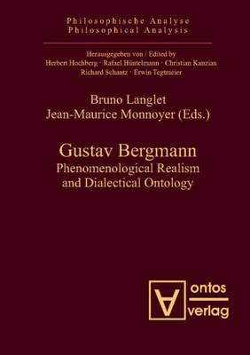 Gustav Bergmann: Phenomenological Realism and Dialectical Ontology (Hardback)