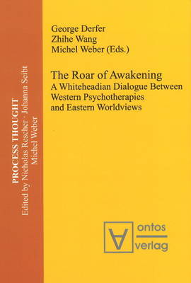 Roar of Awakening: A Whiteheadian Dialogue Between Western Psychotherapies and Eastern Worldviews (Hardback)