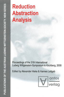Reduction - Abstraction - Analysis: Proceedings of the 31th International Ludwig Wittgenstein-Symposium in Kirchberg, 2008 (Hardback)