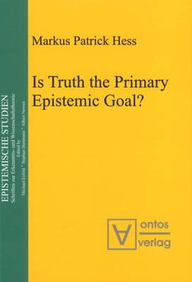 Is Truth the Primary Epistemic Goal? (Hardback)