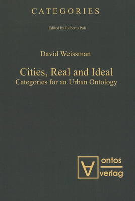 Cities, Real & Ideal: Categories for an Urban Ontology (Hardback)