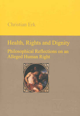 Health, Rights & Dignity: Philosophical Reflections on an Alleged Human Right (Hardback)