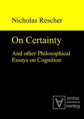 On Certainty: & Other Philosophical Essays on Cognition (Hardback)