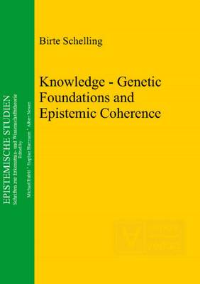 Knowledge: Genetic Foundations & Epistemic Coherence (Hardback)