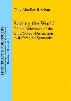 Sorting the World: On the Relevance of the Kind / Object-Distinction to Referential Semantics (Hardback)