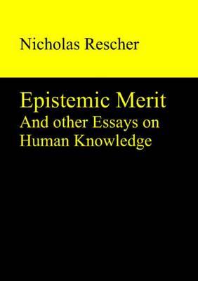 Epistemic Merit: & Other Essays on Human Knowledge (Hardback)