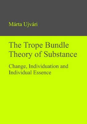 Trope Bundle Theory of Substance: Change, Individuation & Individual Essence (Hardback)