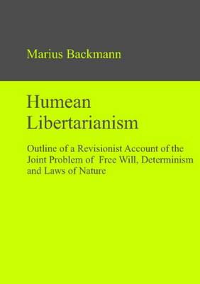 Humean Libertarianism: Outline of a Revisionist Account of the Joint Problem of Free Will, Determinism & Laws of Nature (Hardback)