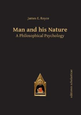 Man and his Nature: A Philosophical Psychology - Scholastic Editions - Editiones Scholasticae (Hardback)