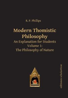 Modern Thomistic Philosophy An Explanation for Students: Volume I: The Philosophy of Nature - Scholastic Editions - Editiones Scholasticae (Paperback)