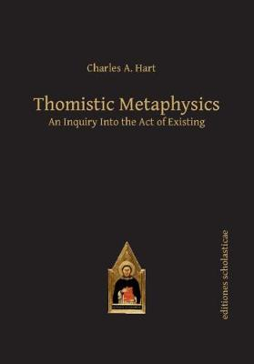 Thomistic Metaphysics: An Inquiry into the Act of Existing - Scholastic Editions - Editiones Scholasticae (Paperback)