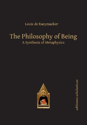 The Philosophy of Being: A Synthesis of Metaphysics - Scholastic Editions - Editiones Scholasticae (Hardback)