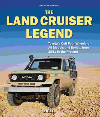 The Land Cruiser Legend: Toyota's Cult Four Wheelers - All Models and Series From 1951 to the Present (Hardback)