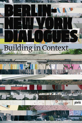 Berlin - New York Dialogues: Building in Context (Paperback)