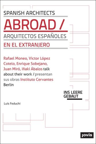 Spanish Architects Abroad: Rafeal Moneo, Victor Lopez Cotello, Enrique Sobejrno, Juan Miro and Indki Abalos (Paperback)
