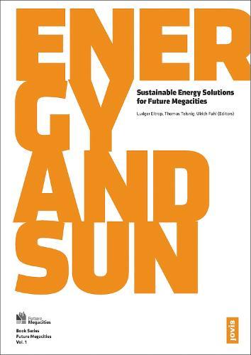 Future Megacities 1: Energy and Sun: Sustainable Energy Solutions for Future Megacities (Paperback)