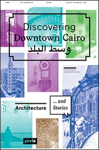 Discovering Downtown Cairo: Architecture and Stories (Paperback)