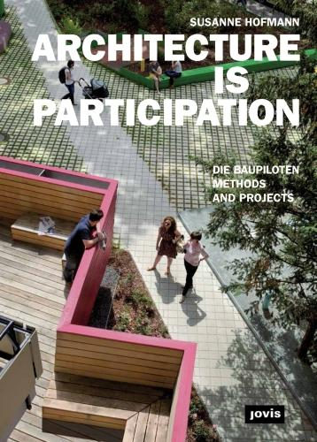 Architecture is Participation: die Baupiloten - Methods and Projects (Paperback)