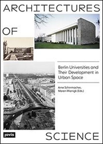 Architectures of Science: The Berlin Universities and Their Development in Urban Space (Paperback)