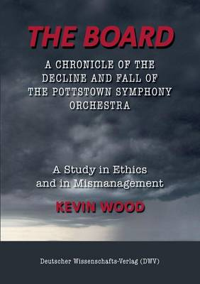 The Board. a Chronicle of the Decline and Fall of the Pottstown Symphony Orchestra (Paperback)