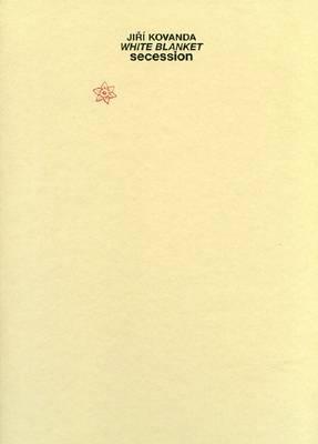 Jiri Kovanda - White Blanket. Secession (Hardback)
