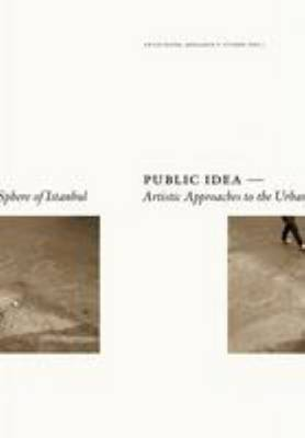 Public Idea - Artistic Approaches to the Urban Sphere of Istanbul (Paperback)