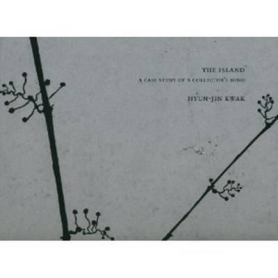 Hyun-Jin Kwak - the Island. A Case Study of a Collectors Mind (Hardback)