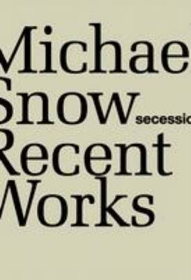Michael Snow - Recent Works. Secession (Hardback)